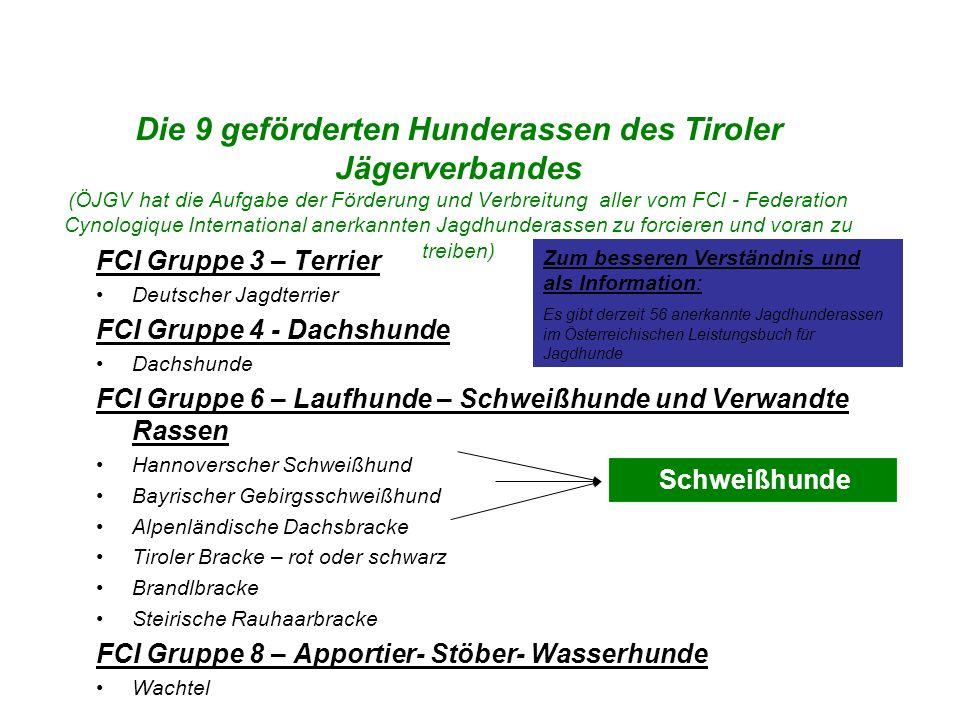 Die 9 geförderten Hunderassen des Tiroler Jägerverbandes (ÖJGV hat die Aufgabe der Förderung und Verbreitung aller vom FCI - Federation Cynologique International anerkannten Jagdhunderassen zu forcieren und voran zu treiben)