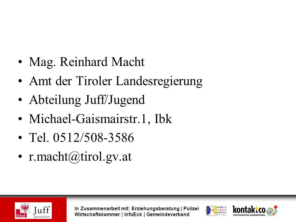 Mag. Reinhard Macht Amt der Tiroler Landesregierung. Abteilung Juff/Jugend. Michael-Gaismairstr.1, Ibk.