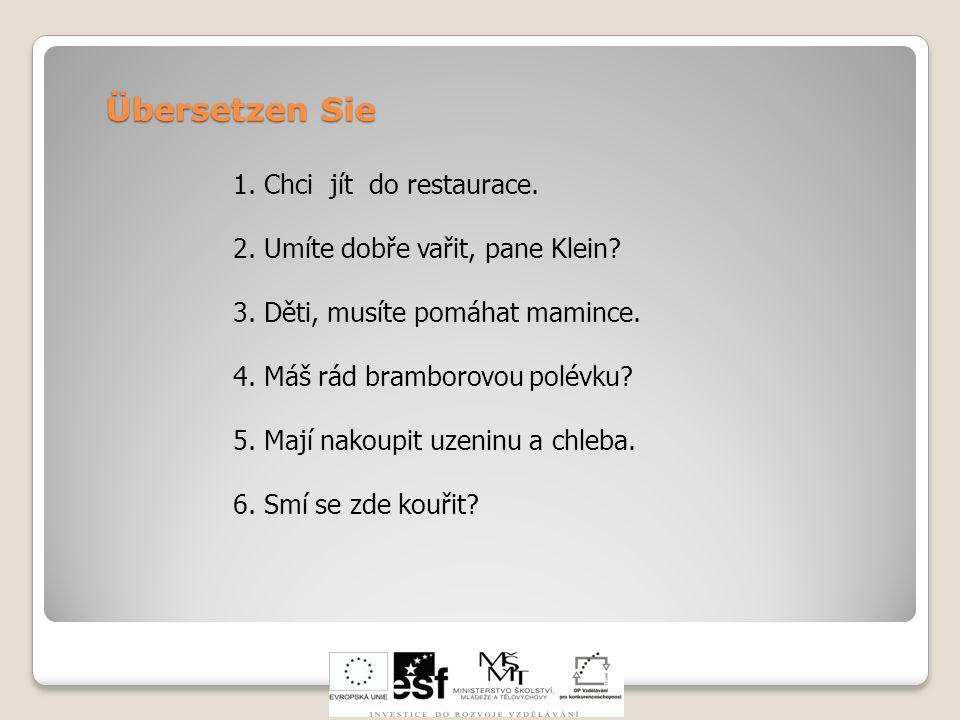 Übersetzen Sie 1. Chci jít do restaurace.