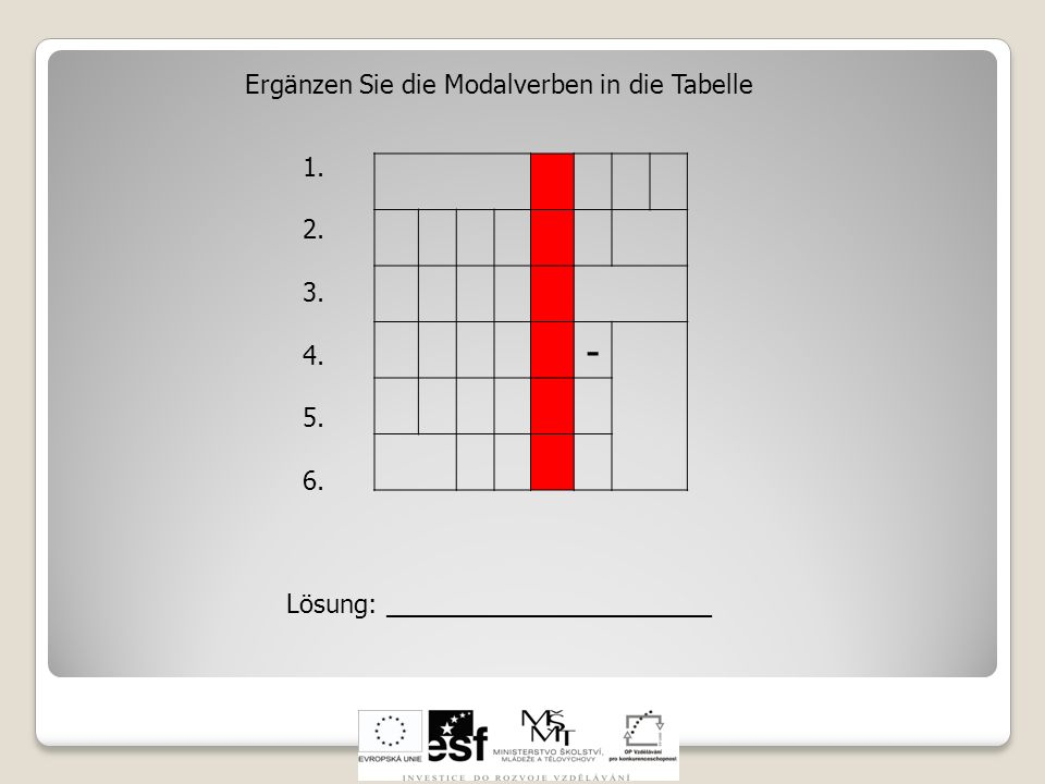 - Ergänzen Sie die Modalverben in die Tabelle 1. 2. 3. 4. 5. 6.
