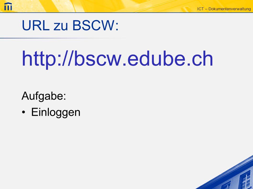 URL zu BSCW: http://bscw.edube.ch Aufgabe: Einloggen