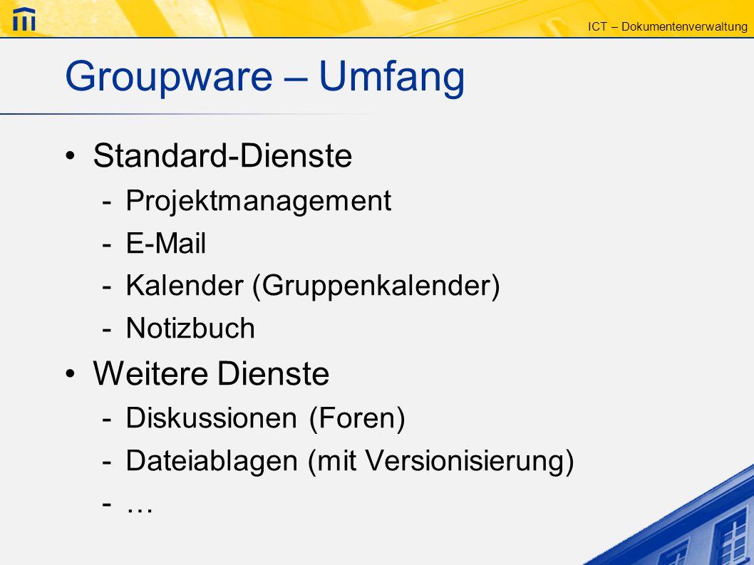 Groupware – Umfang Standard-Dienste Weitere Dienste Projektmanagement