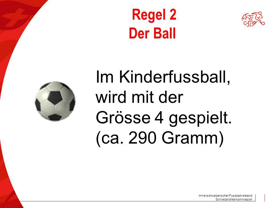 Im Kinderfussball, wird mit der Grösse 4 gespielt. (ca. 290 Gramm)