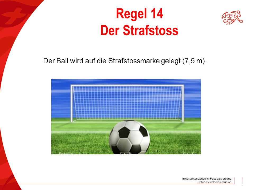 Regel 14 Der Strafstoss Der Ball wird auf die Strafstossmarke gelegt (7,5 m).