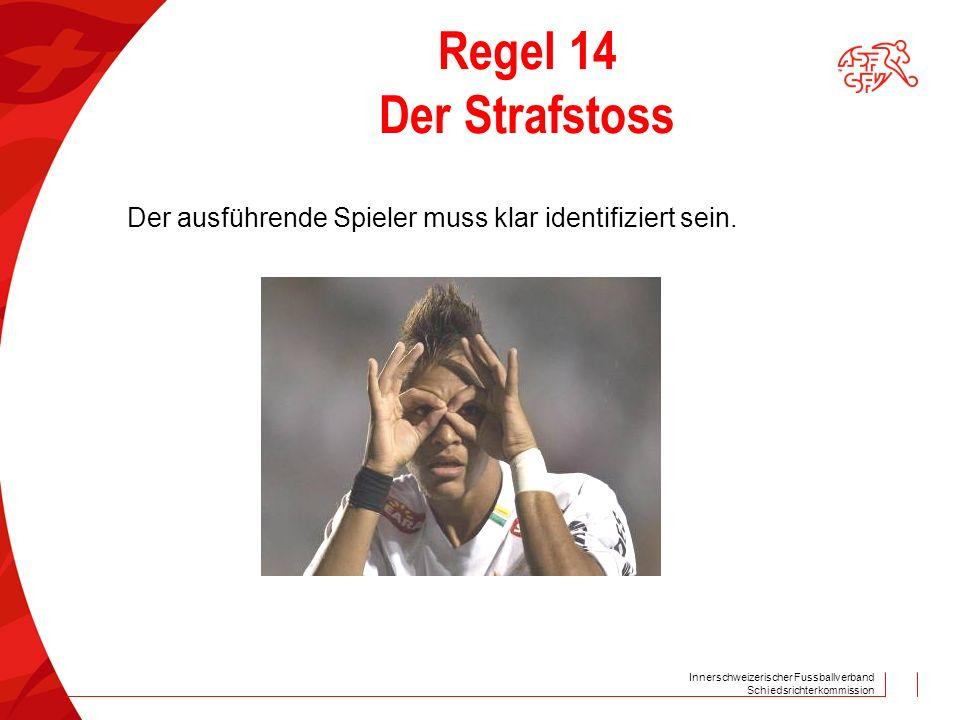 Regel 14 Der Strafstoss Der ausführende Spieler muss klar identifiziert sein.