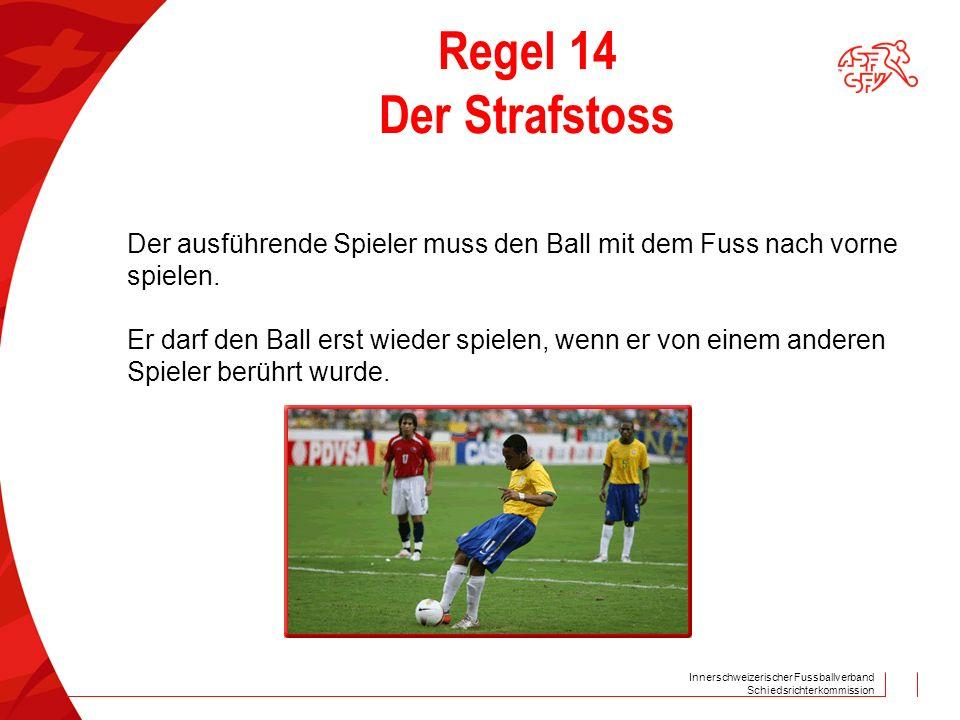 Regel 14 Der Strafstoss Der ausführende Spieler muss den Ball mit dem Fuss nach vorne. spielen.