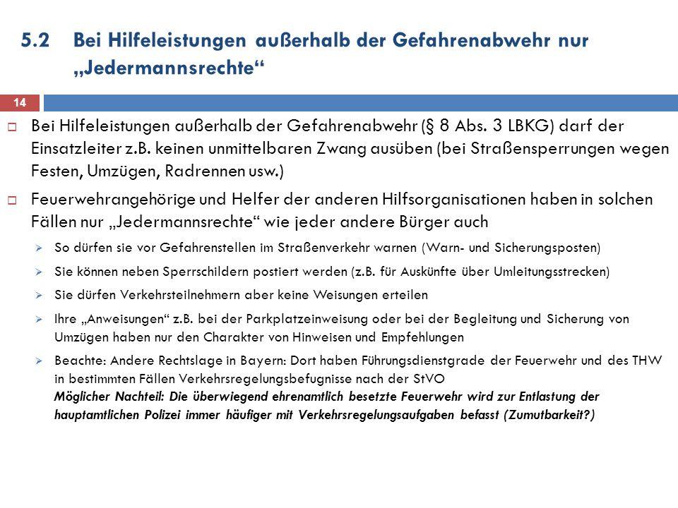 """5.2 Bei Hilfeleistungen außerhalb der Gefahrenabwehr nur """"Jedermannsrechte"""
