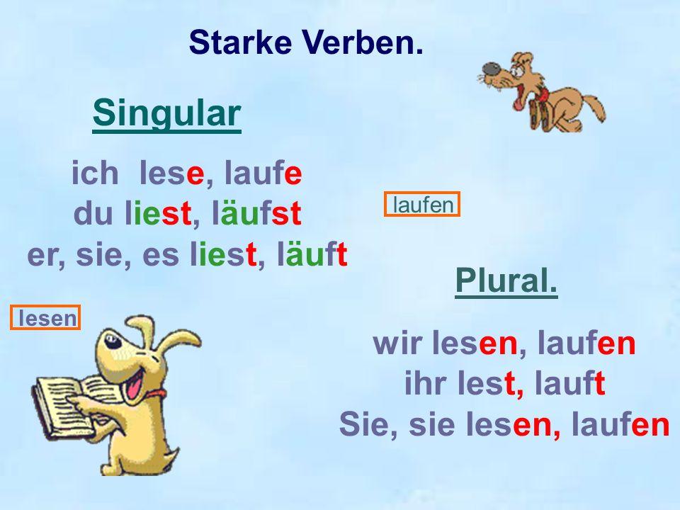 Singular Starke Verben. ich lese, laufe du liest, läufst