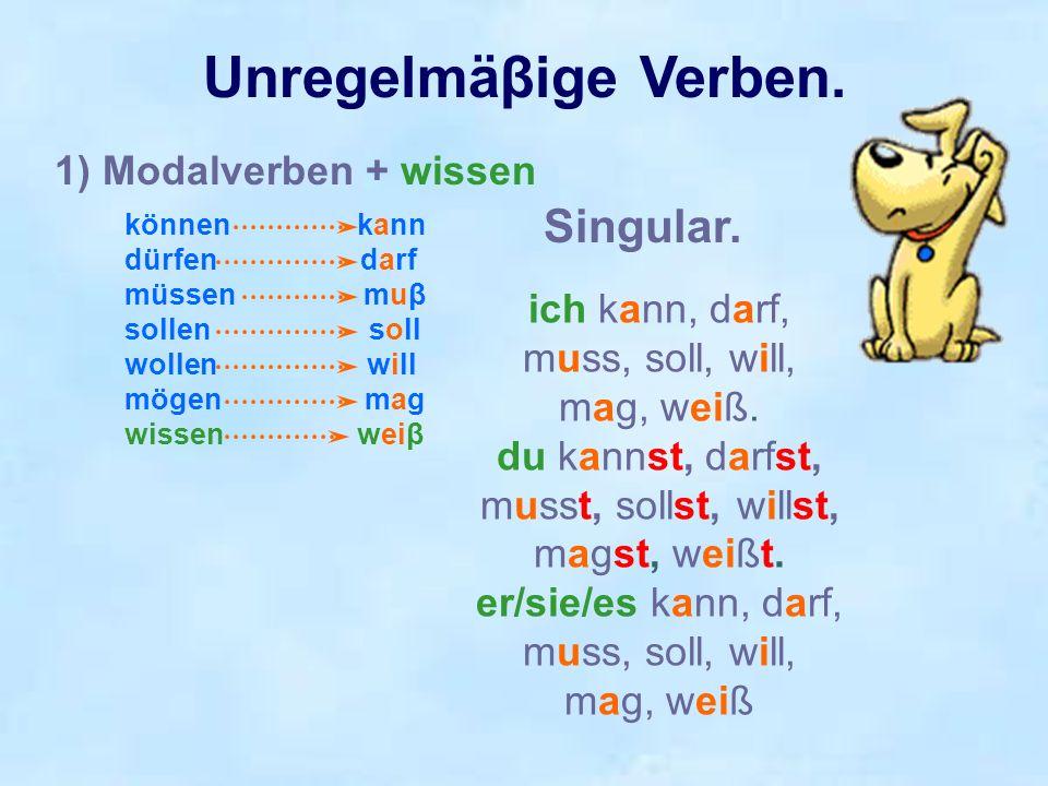 Unregelmäβige Verben. Singular. 1) Modalverben + wissen