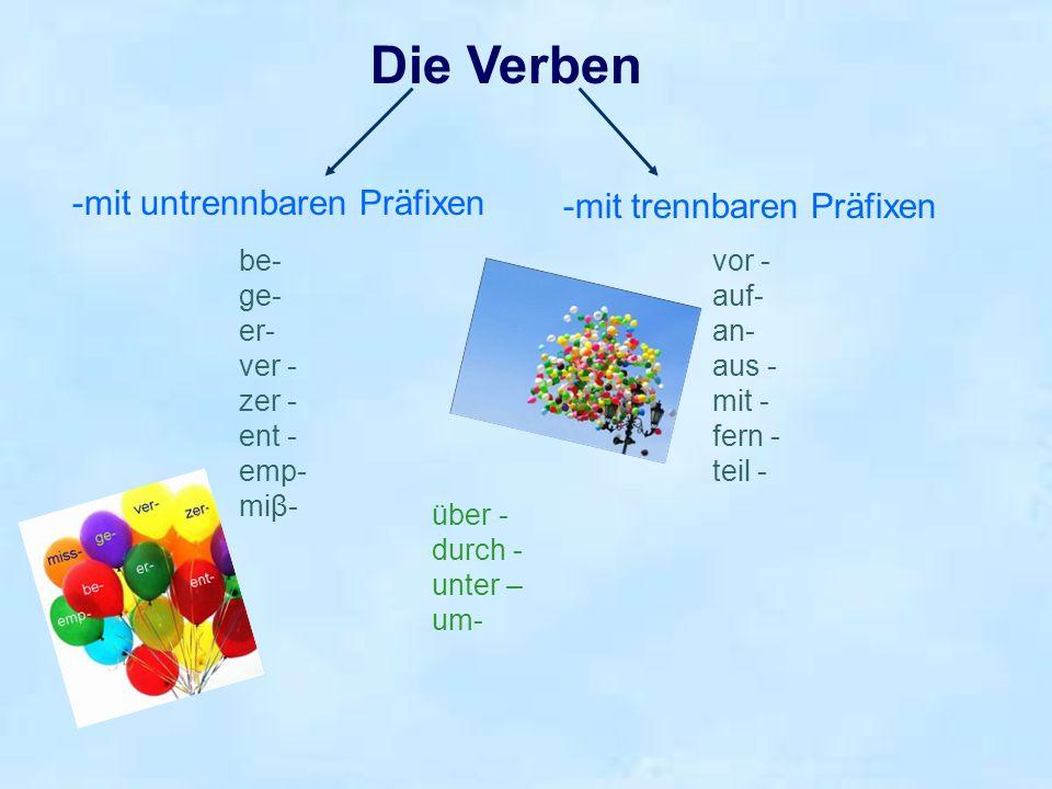 Die Verben -mit untrennbaren Präfixen -mit trennbaren Präfixen be- ge-