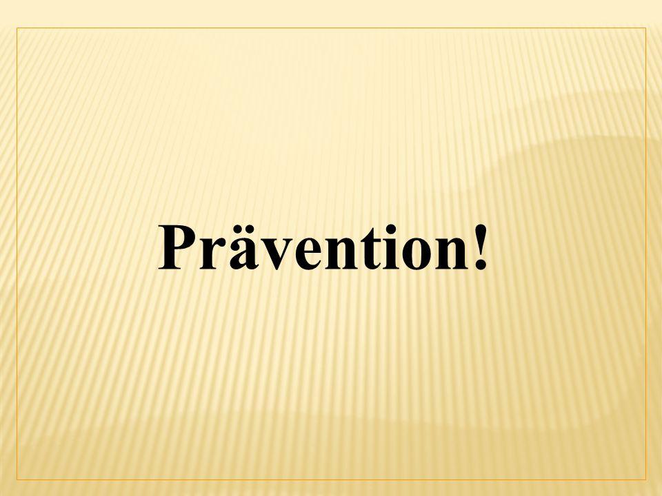 Prävention!
