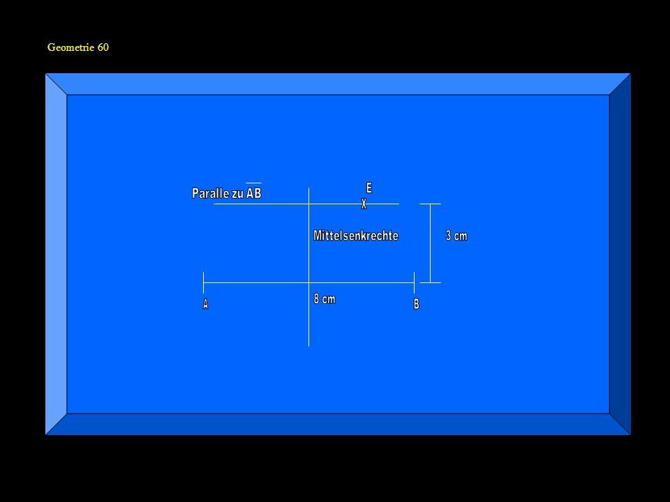 Geometrie 60 x B A E 3 cm 8 cm Mittelsenkrechte Paralle zu AB