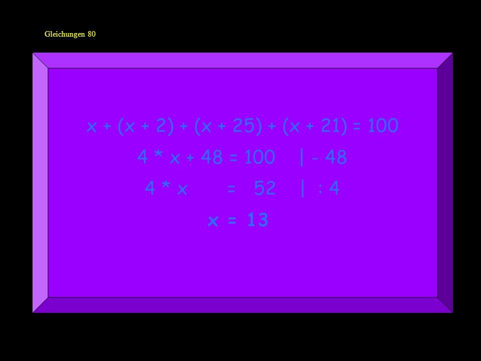 x + (x + 2) + (x + 25) + (x + 21) = 100 4 * x + 48 = 100 | - 48