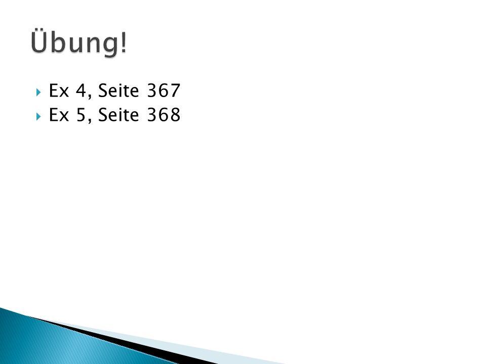 Übung! Ex 4, Seite 367 Ex 5, Seite 368