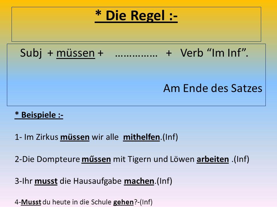 * Die Regel :- Subj + müssen + …………… + Verb Im Inf . Am Ende des Satzes