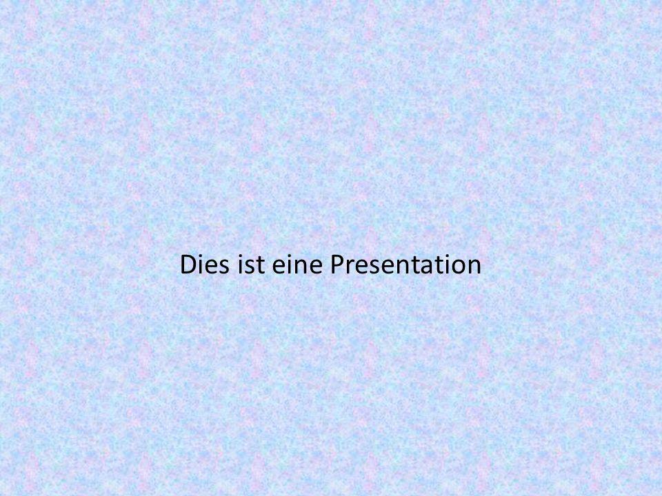 Dies ist eine Presentation