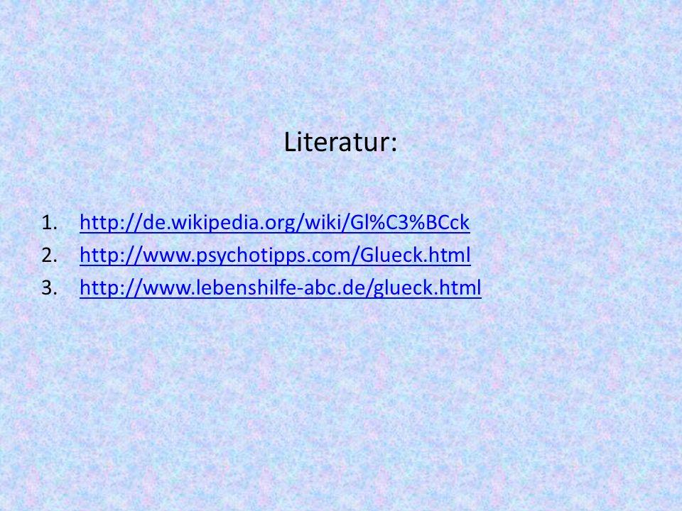 Literatur: http://de.wikipedia.org/wiki/Gl%C3%BCck