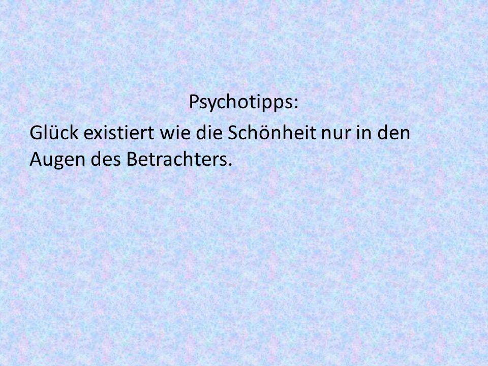 Psychotipps: Glück existiert wie die Schönheit nur in den Augen des Betrachters.
