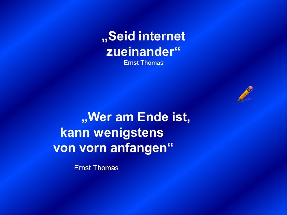 """""""Seid internet zueinander Ernst Thomas"""