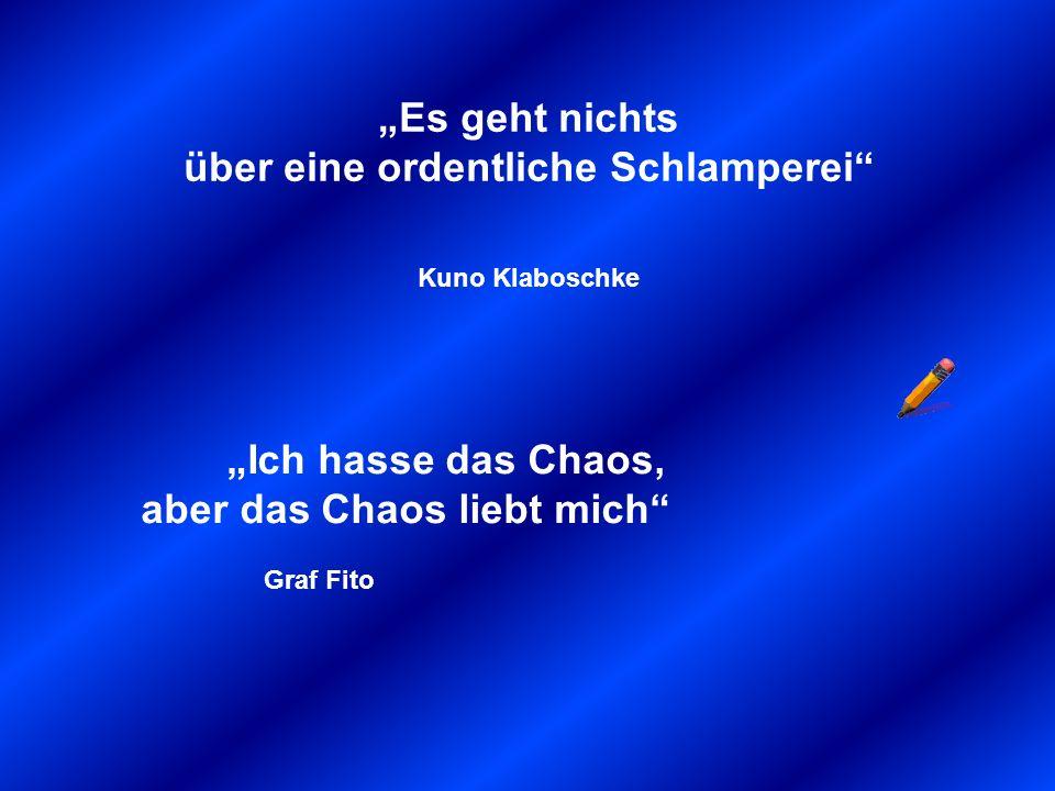 """""""Es geht nichts über eine ordentliche Schlamperei Kuno Klaboschke"""