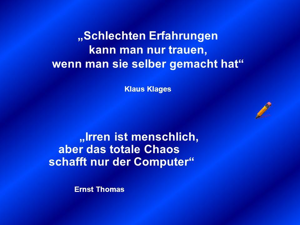 """""""Irren ist menschlich, aber das totale Chaos schafft nur der Computer"""