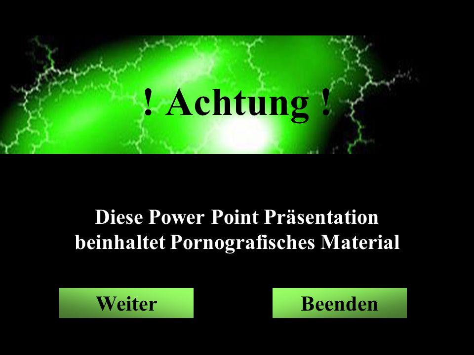 Diese Power Point Präsentation beinhaltet Pornografisches Material