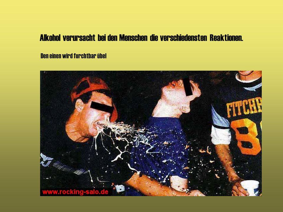 Alkohol verursacht bei den Menschen die verschiedensten Reaktionen.