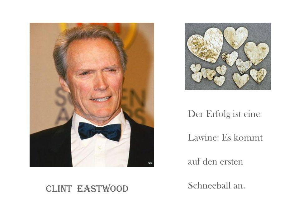Der Erfolg ist eine Lawine: Es kommt auf den ersten Schneeball an. Clint eastwood