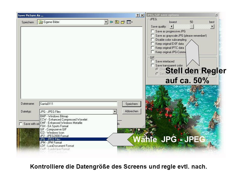 Stell den Regler auf ca. 50% Wähle JPG - JPEG