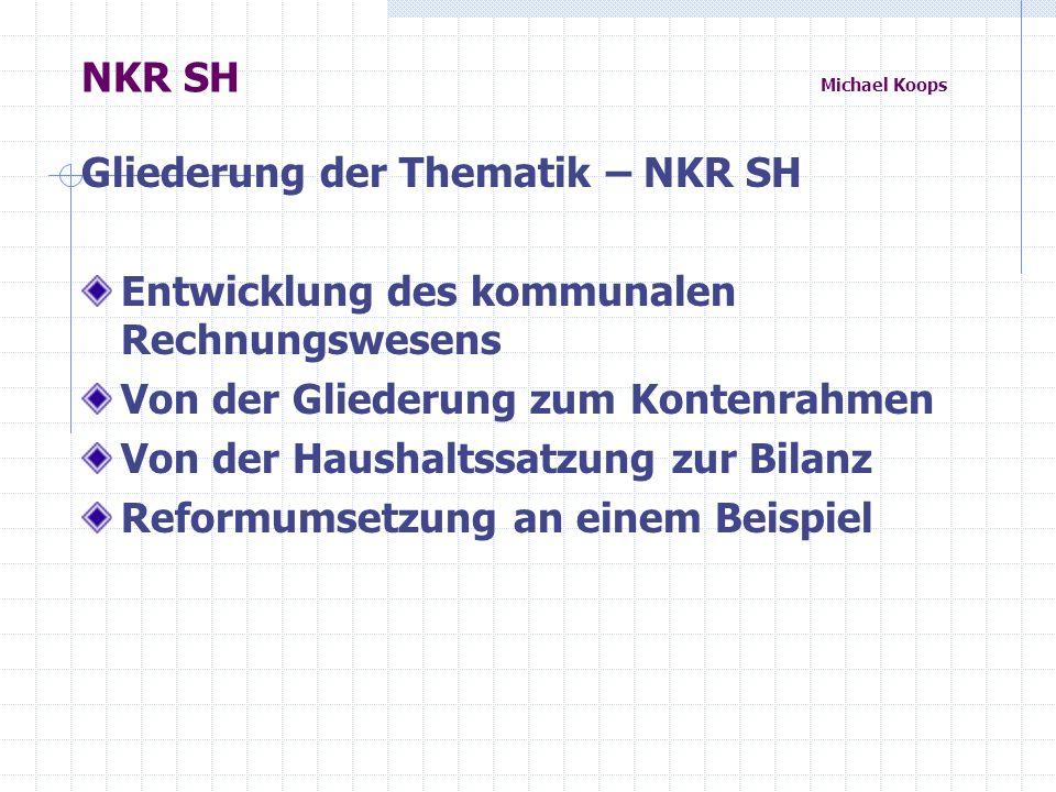 NKR SH Michael Koops Gliederung der Thematik – NKR SH. Entwicklung des kommunalen Rechnungswesens.