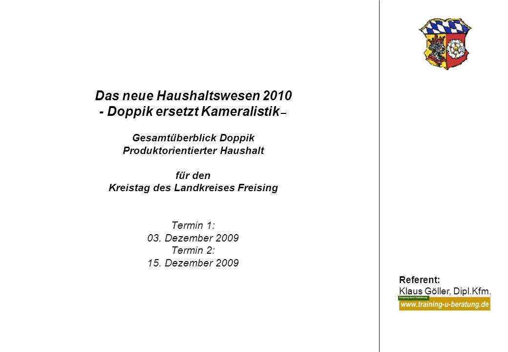 Das neue Haushaltswesen 2010 - Doppik ersetzt Kameralistik – Gesamtüberblick Doppik Produktorientierter Haushalt für den Kreistag des Landkreises Freising Termin 1: 03.