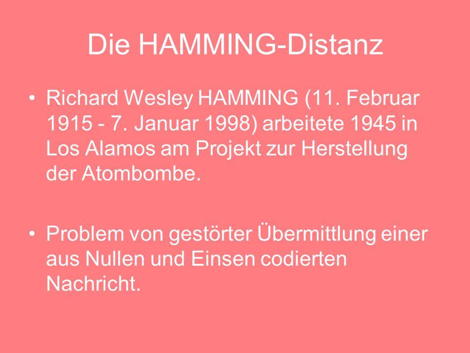 Die HAMMING-Distanz Richard Wesley HAMMING (11. Februar 1915 - 7. Januar 1998) arbeitete 1945 in Los Alamos am Projekt zur Herstellung der Atombombe.