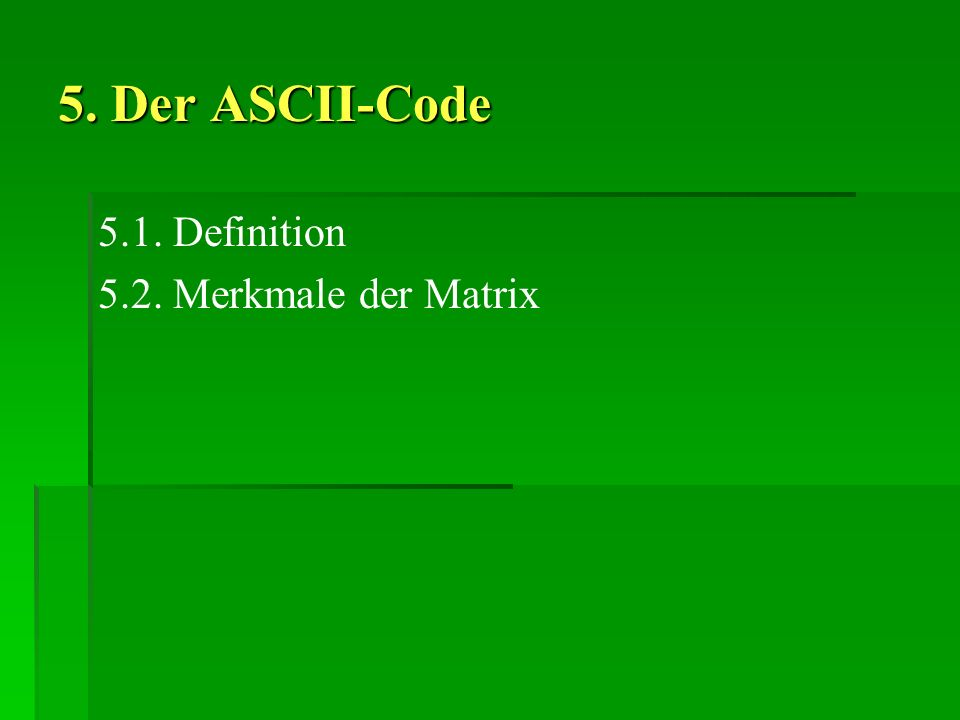 5. Der ASCII-Code 5.1. Definition 5.2. Merkmale der Matrix