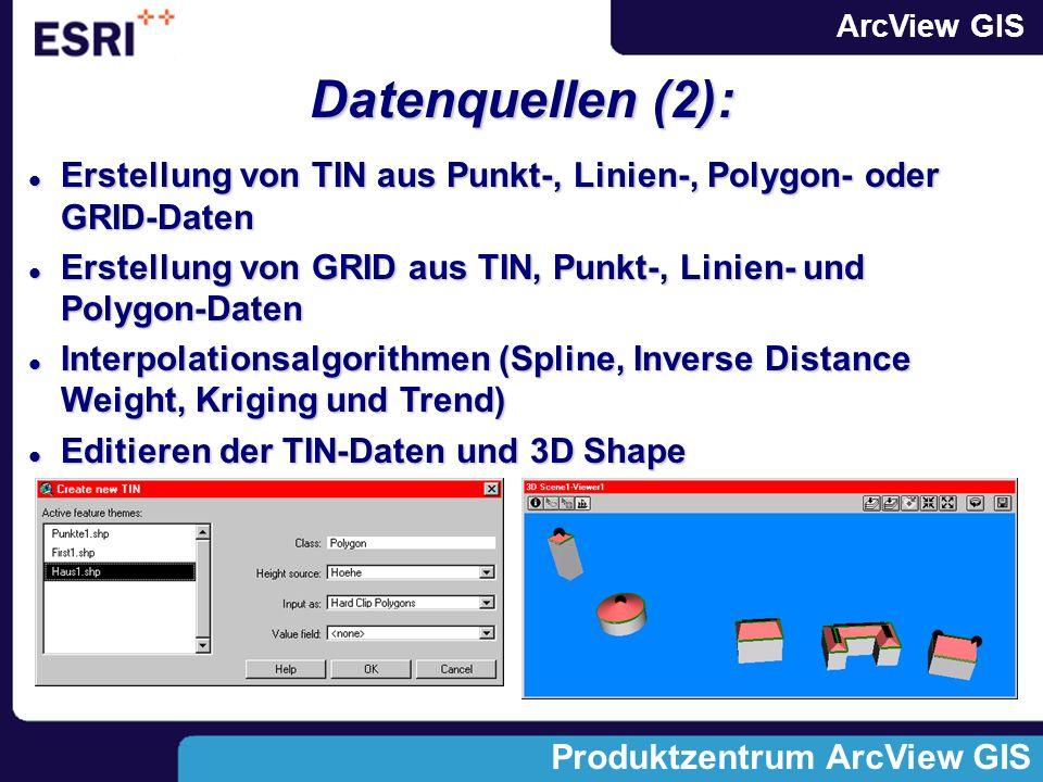 Datenquellen (2): Erstellung von TIN aus Punkt-, Linien-, Polygon- oder GRID-Daten. Erstellung von GRID aus TIN, Punkt-, Linien- und Polygon-Daten.