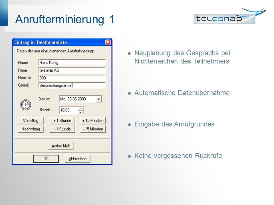 Anrufterminierung 1 Neuplanung des Gesprächs bei Nichterreichen des Teilnehmers. Automatische Datenübernahme.
