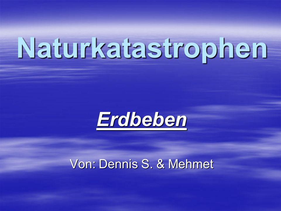 Erdbeben Von: Dennis S. & Mehmet