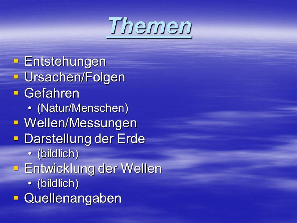 Themen Entstehungen Ursachen/Folgen Gefahren Wellen/Messungen
