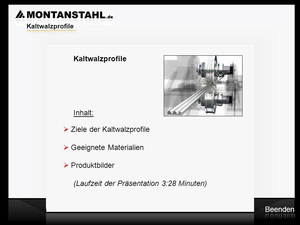 Kaltwalzprofile Kaltwalzprofile. Inhalt: Ziele der Kaltwalzprofile. Geeignete Materialien. Produktbilder.