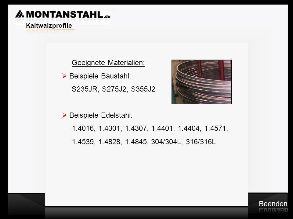 Kaltwalzprofile Geeignete Materialien: Beispiele Baustahl: S235JR, S275J2, S355J2. Beispiele Edelstahl: