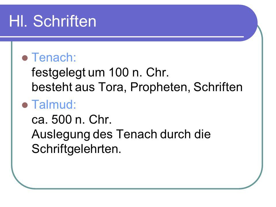 Hl. Schriften Tenach: festgelegt um 100 n. Chr. besteht aus Tora, Propheten, Schriften.