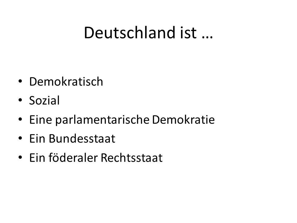 Deutschland ist … Demokratisch Sozial Eine parlamentarische Demokratie