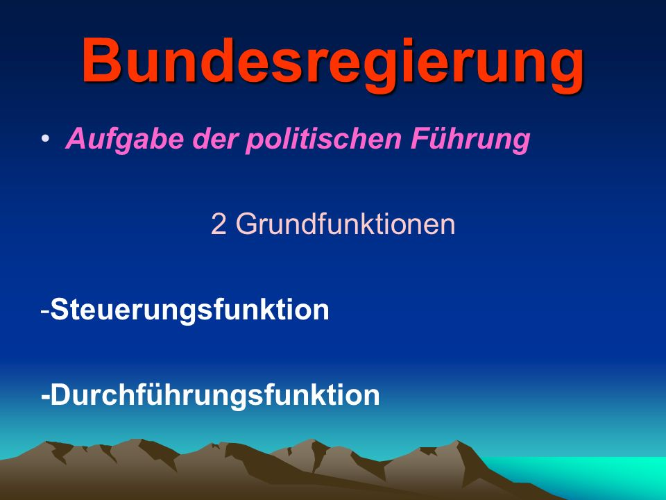 Bundesregierung Aufgabe der politischen Führung 2 Grundfunktionen
