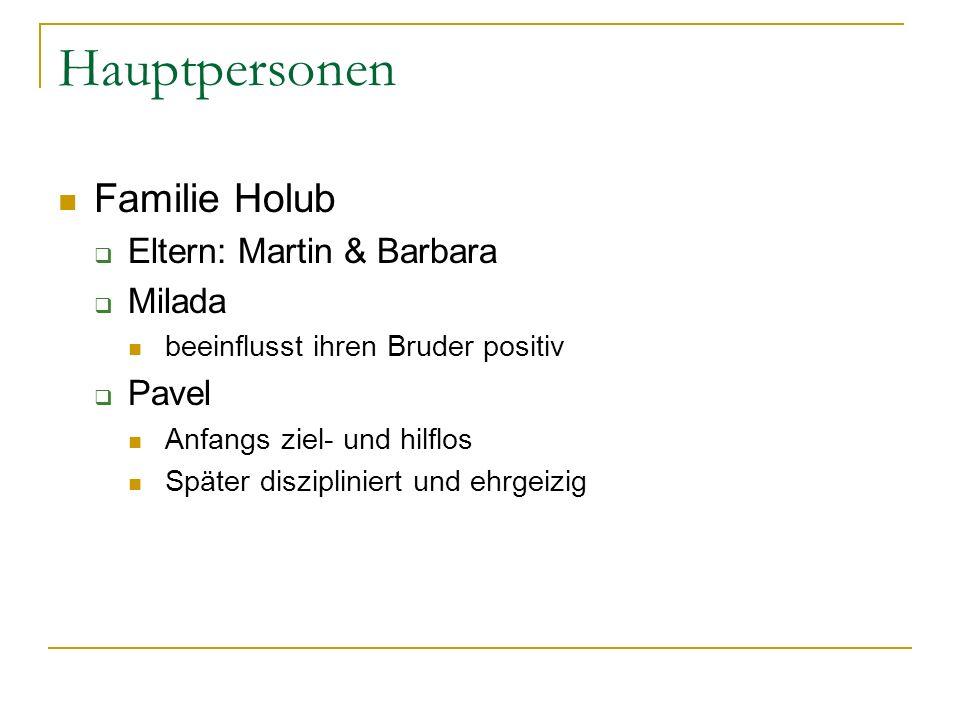 Hauptpersonen Familie Holub Eltern: Martin & Barbara Milada Pavel