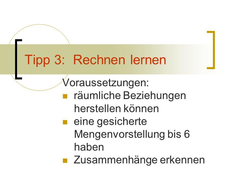 Tipp 3: Rechnen lernen Voraussetzungen: räumliche Beziehungen