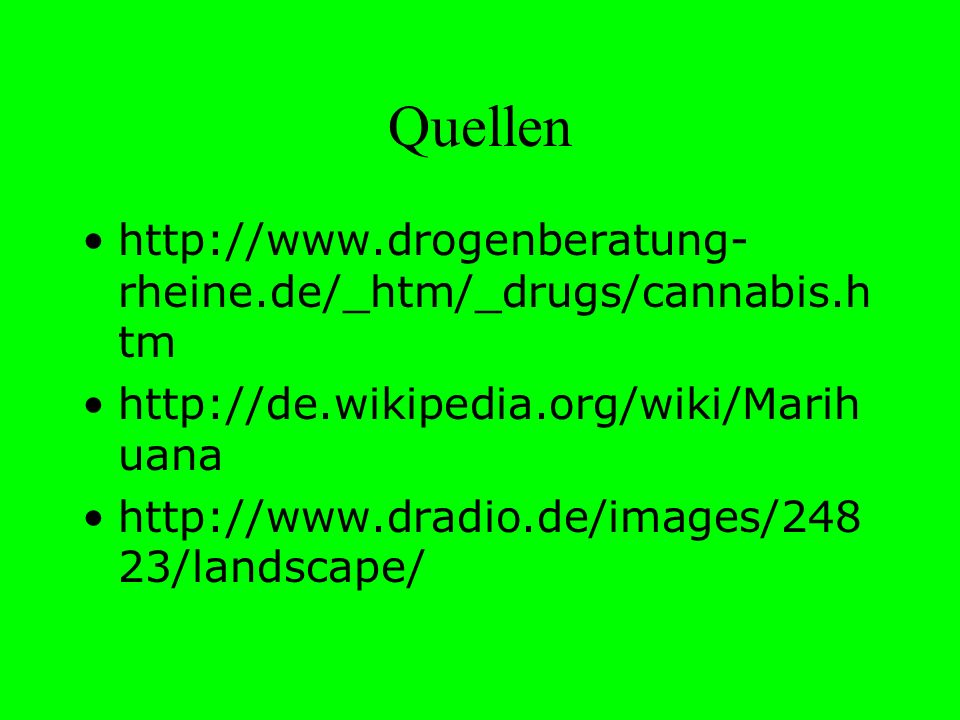 Quellen http://www.drogenberatung-rheine.de/_htm/_drugs/cannabis.htm