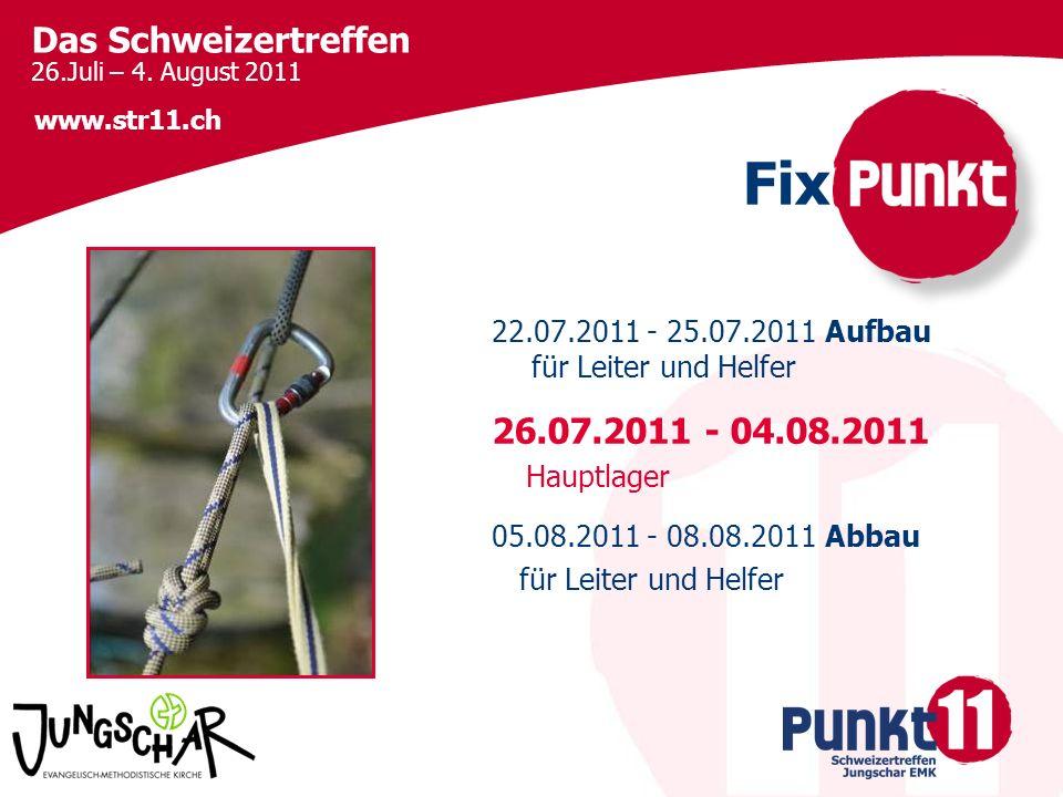 Fix 22.07.2011 - 25.07.2011 Aufbau für Leiter und Helfer. 26.07.2011 - 04.08.2011. Hauptlager. 05.08.2011 - 08.08.2011 Abbau.