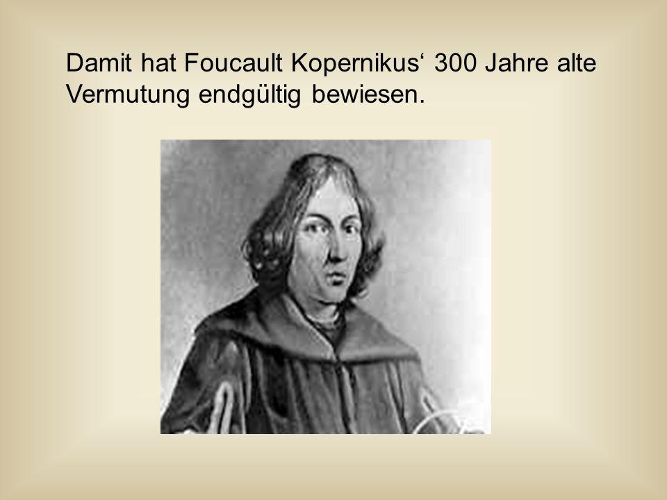 Damit hat Foucault Kopernikus' 300 Jahre alte
