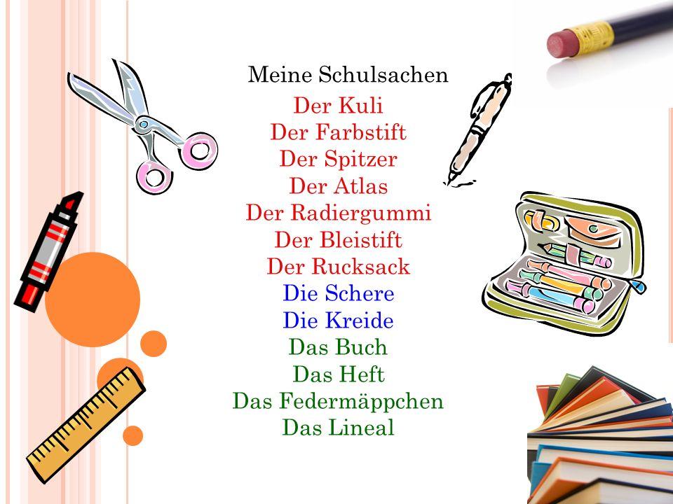 Meine Schulsachen Der Kuli. Der Farbstift. Der Spitzer. Der Atlas. Der Radiergummi. Der Bleistift.