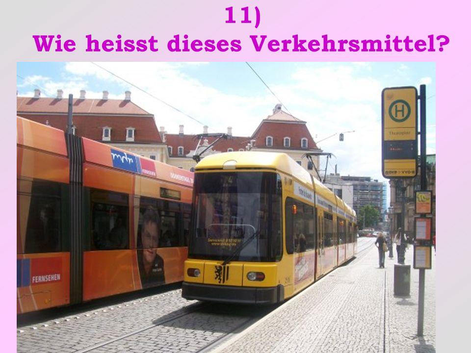 11) Wie heisst dieses Verkehrsmittel