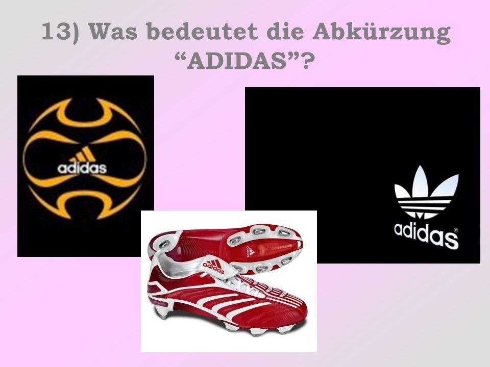 13) Was bedeutet die Abkürzung ADIDAS